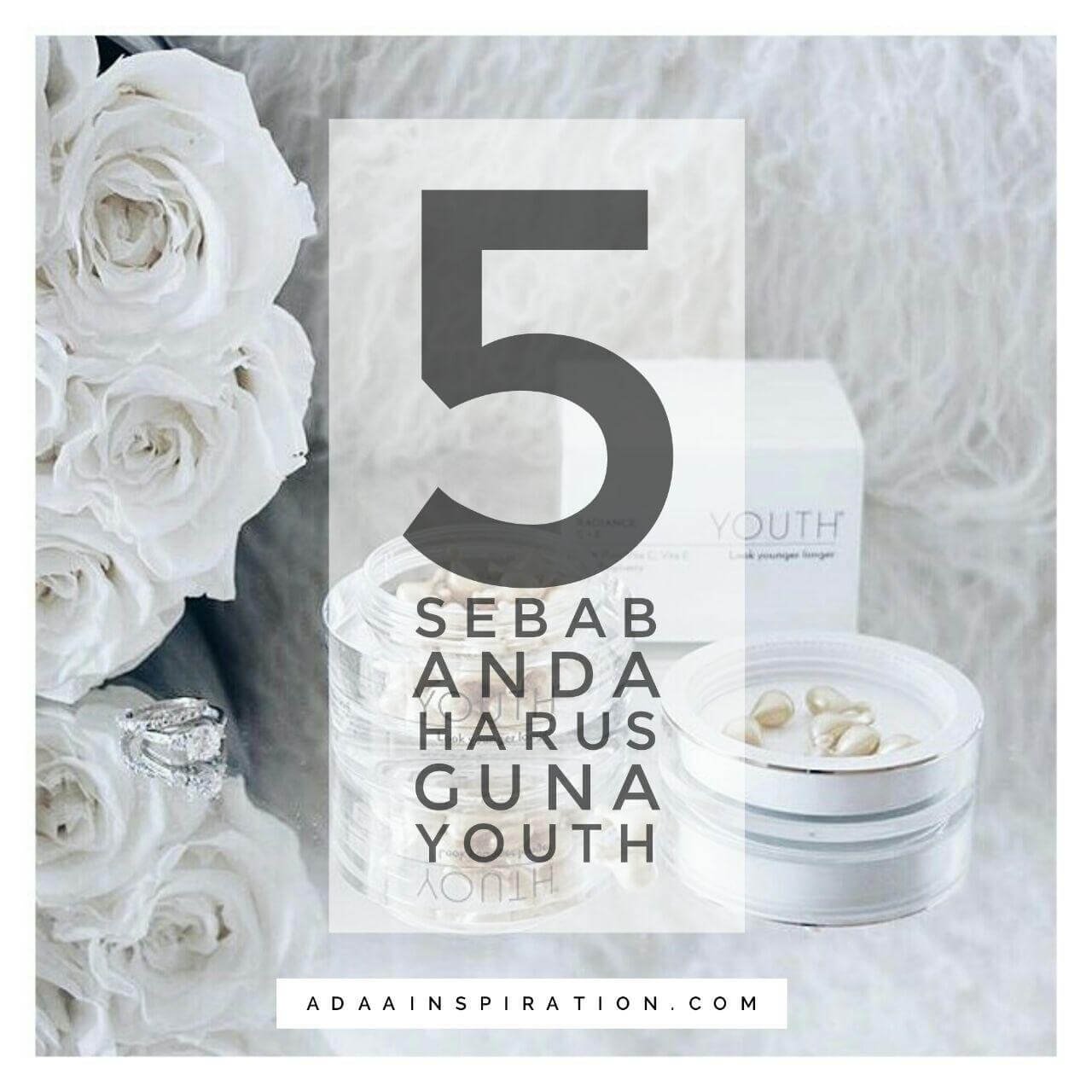 5 sebab anda harus guna YOUTH